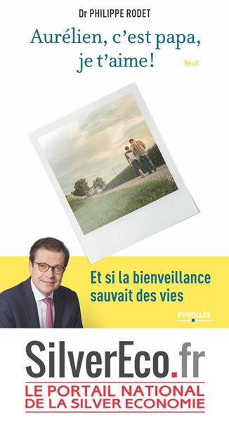 """SilverEco s'intéresse au livre """"Aurélien, c'est papa, je t'aime !"""", premier roman de Philippe Rodet"""