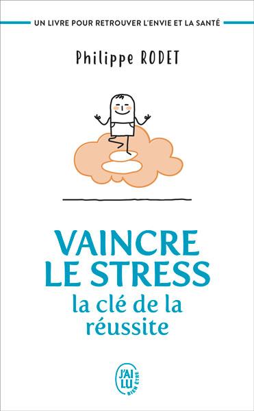 Vaincre le stress - la clé de la réussite format poche J'ai lu