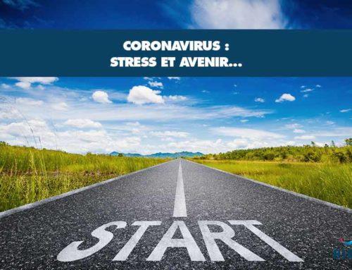 Coronavirus, stress et avenir…