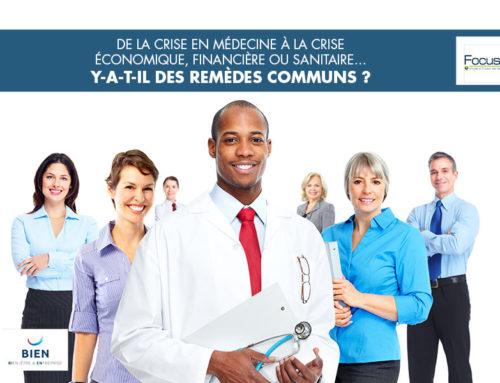 Crise en médecine, crise économique, financière ou sanitaire… Des remèdes communs ?